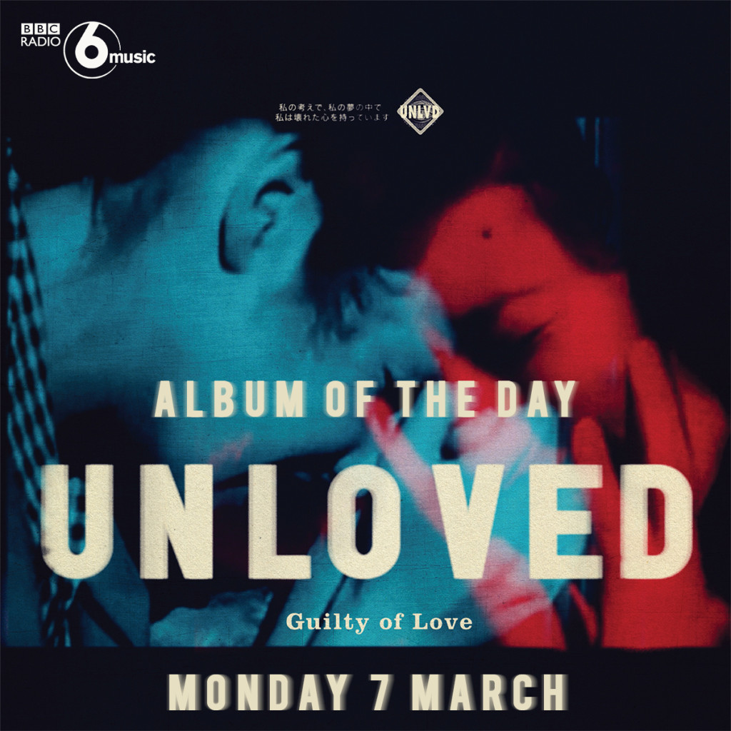 Unloved's 'Guilty of Love' was 6 Music's Album of the Day.
