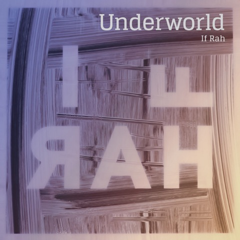 Underworld - 'If Rah' - added to A-List at 6 Music