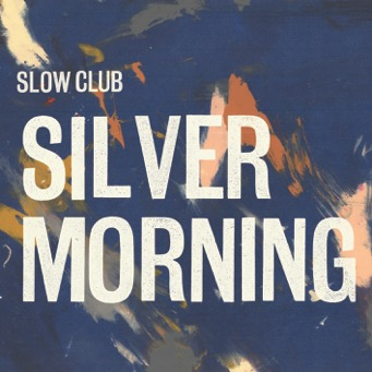 Silver Morning from Slow Club